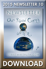 Download: Straitway Newsletter 2015 10 - Our Round Earth - Is it this or is it? by Brother Steve and Sister Wenda